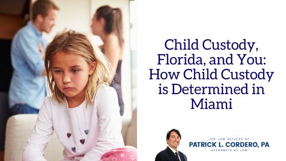 Child Custody, Florida, and You: How Child Custody Works in Miami
