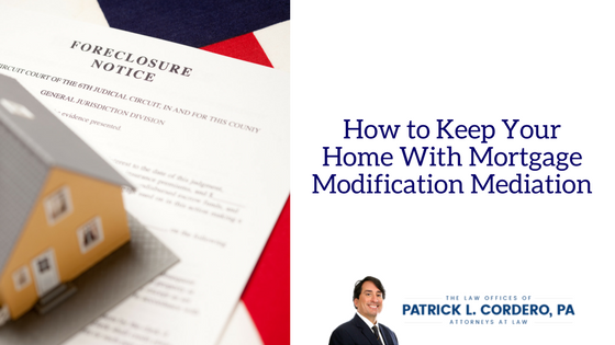 How to Keep Your Home With Mortgage Modification Mediation
