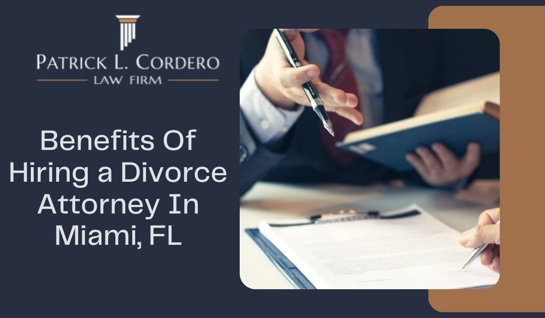Benefits Of Hiring a Divorce Attorney In Miami, FL