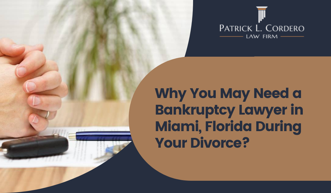 Why You May Need a Bankruptcy Lawyer in Miami, Florida During Your Divorce?